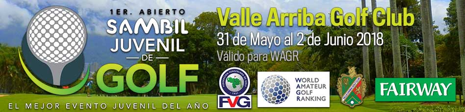 I Abierto Sambil Juvenil, Valle Arriba Golf Club. 31 de Mayo al 2 de Junio 2018